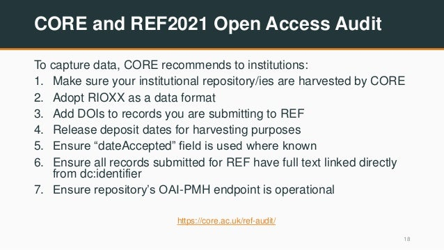 CORE and REF2021 Open Access Audit To capture data, CORE recommends to institutions: 1. Make sure your institutional repos...