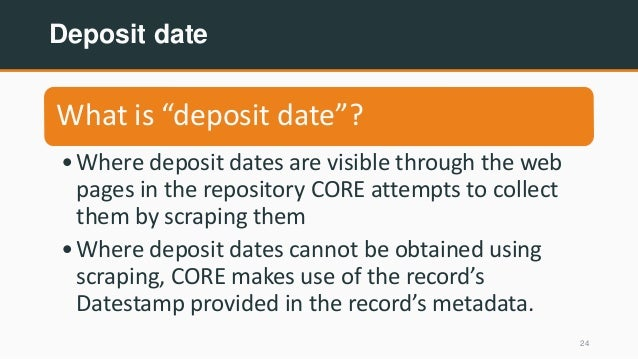 """Deposit date 24 What is """"deposit date""""? •Where deposit dates are visible through the web pages in the repository CORE atte..."""