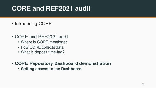 CORE and REF2021 audit • Introducing CORE • CORE and REF2021 audit • Where is CORE mentioned • How CORE collects data • Wh...