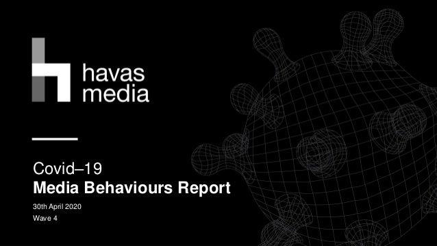 Covid–19 Media Behaviours Report 30th April 2020 Wave 4