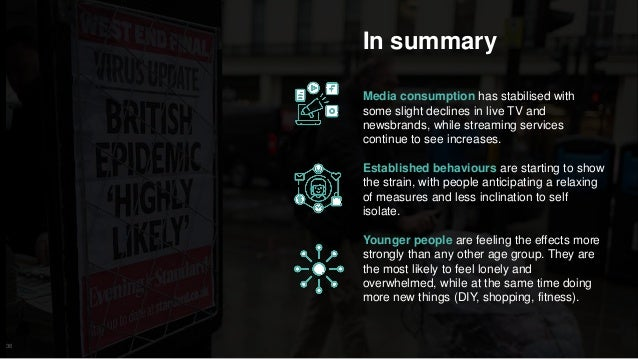 36 In summary Media consumption has stabilised with some slight declines in live TV and newsbrands, while streaming servic...