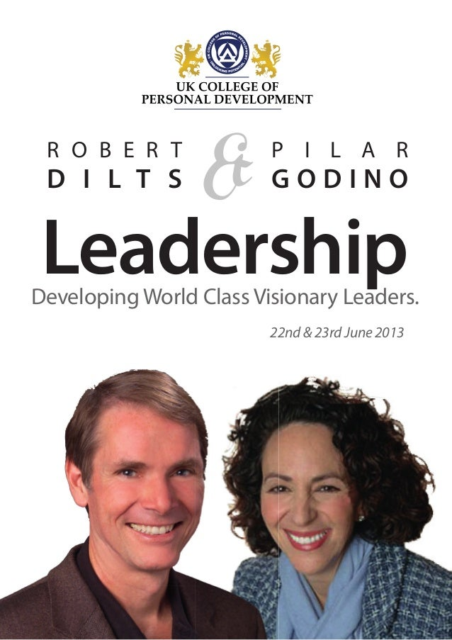 R O B E R TD I L T S &P I L A RG O D I N OLeadershipDeveloping World Class Visionary Leaders.22nd & 23rd June 2013