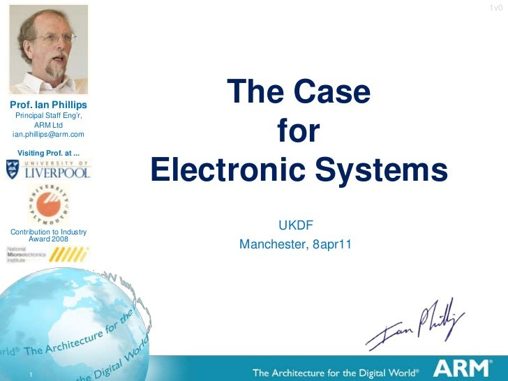 1v0<br />The Case forElectronic Systems<br />UKDF<br />Manchester, 8apr11<br />