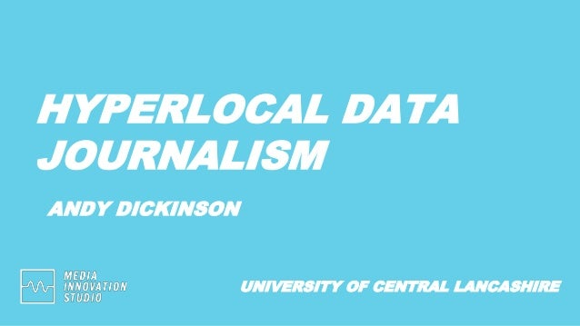 HYPERLOCAL DATA JOURNALISM ANDY DICKINSON UNIVERSITY OF CENTRAL LANCASHIRE