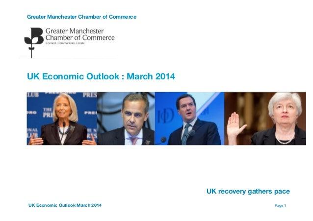 Greater Manchester Chamber of Commerce   ! ! ! ! UK Economic Outlook : March 2014 ! ! ! !   ! ! Page 1UK Economic Outlook ...