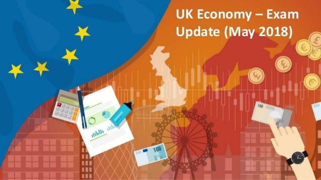 UK Economy – Exam Update (May 2018)