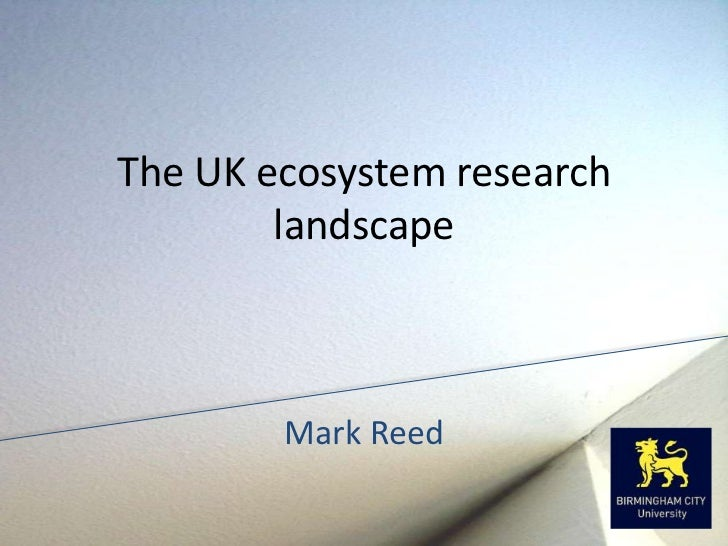 The UK ecosystem research        landscape        Mark Reed