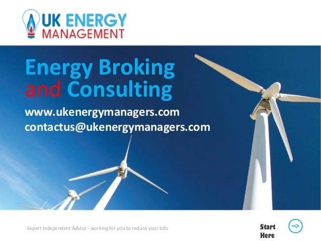 Energy Broking and Consulting www.ukenergymanagers.com contactus@ukenergymanagers.com Expert Independent Advice - working ...