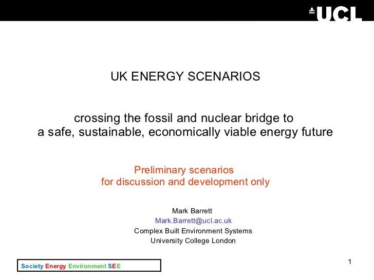 UK ENERGY SCENARIOS crossing the fossil and nuclear bridge to  a safe, sustainable, economically viable energy future Prel...