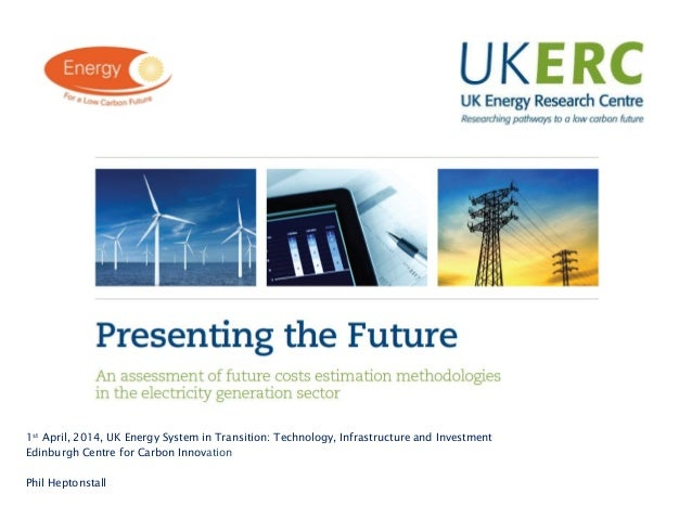 Click to add title 1st April, 2014, UK Energy System in Transition: Technology, Infrastructure and Investment Edinburgh Ce...