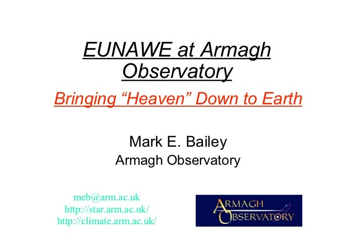 """EUNAWE at Armagh         ObservatoryBringing """"Heaven"""" Down to Earth                  Mark E. Bailey              Armagh Ob..."""