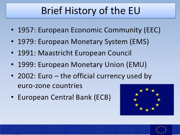 a history of european economic community eec and euro dollar in europe The european currency unit, ecu for short, was an artificial basket currency that was used by the member states of the european union (eu) as their internal accounting unit the ecu was conceived on 13th march 1979 by the european economic community (eec), the predecessor of the european union, as a unit of account for the currency area .
