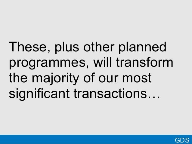 These, plus other plannedprogrammes, will transformthe majority of our mostsignificant transactions…GDS