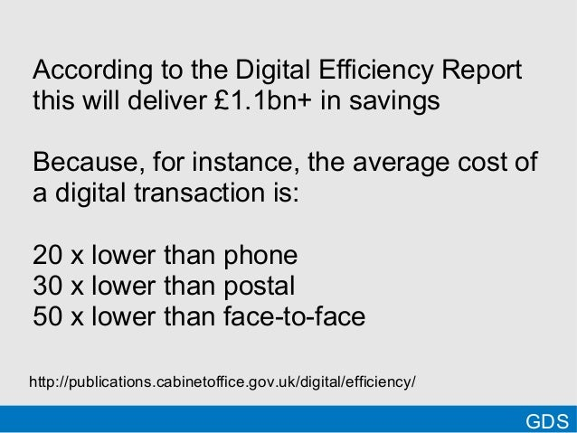 According to the Digital Efficiency Reportthis will deliver £1.1bn+ in savingsBecause, for instance, the average cost ofa ...