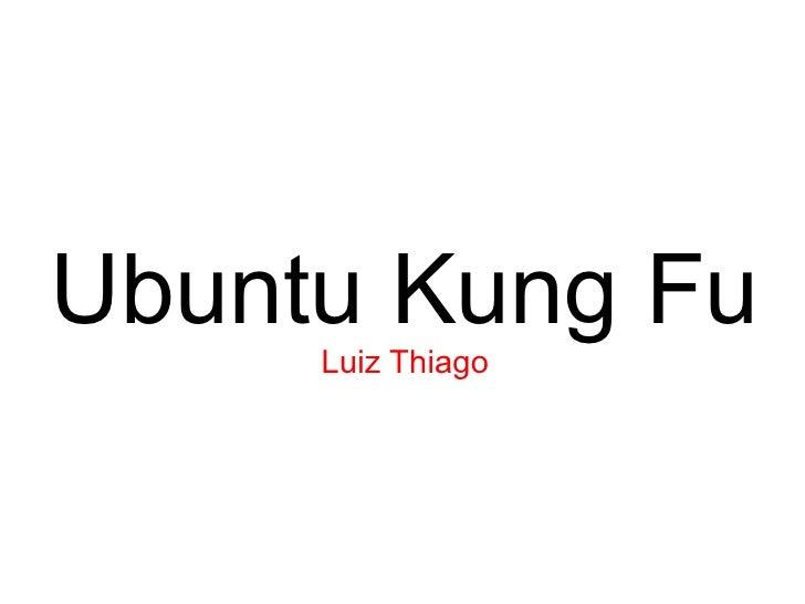 Ubuntu Kung Fu      Luiz Thiago