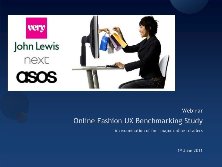 Webinar <br />Online Fashion UX Benchmarking Study<br />An examination of four major online retailers <br />1st June 2011<...