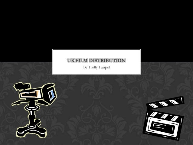 UK FILM DISTRIBUTION     By Holly Faupel