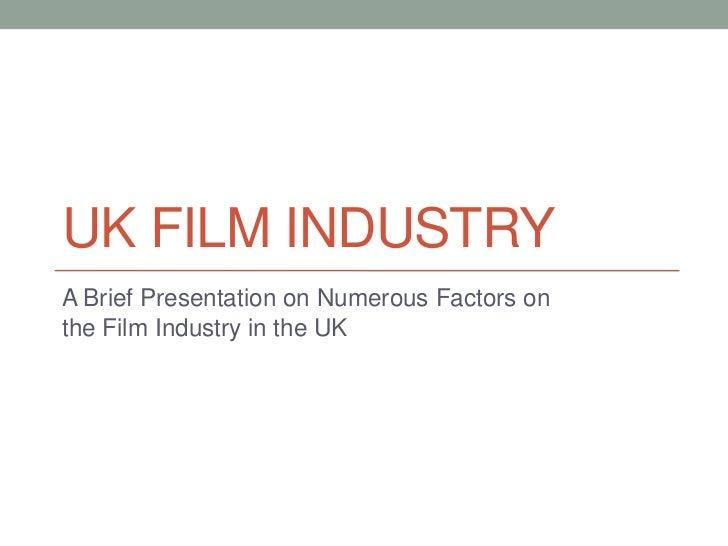 UK FILM INDUSTRYA Brief Presentation on Numerous Factors onthe Film Industry in the UK
