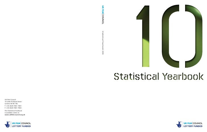 Welcome to the 2010 UK Film CouncilStatistical Yearbook. This yearbook, theeighth we have published, is a rich sourceof in...