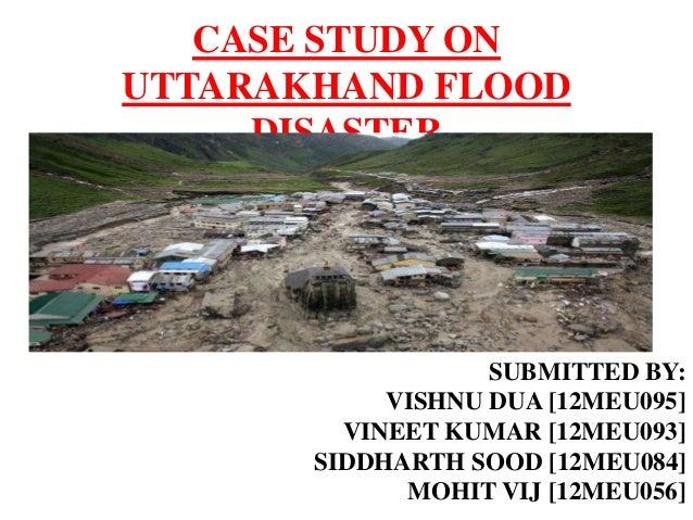 case study of the uttarakhand disaster Disaster management: a case study of uttarakhand dr bindi varghese & neha itty jose paul _____ abstract.