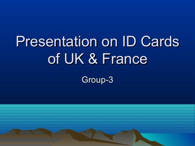 Presentation on ID CardsPresentation on ID Cards of UK & Franceof UK & France Group-3Group-3