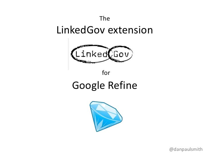 TheLinkedGov extension        for   Google Refine                      @danpaulsmith
