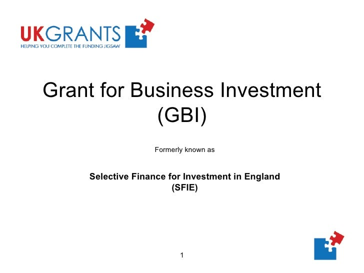 Grant for Business Investment (GBI) Formerly known as Selective Finance for Investment in England (SFIE)