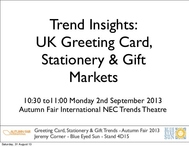 Trend Insights: UK Greeting Card, Stationery & Gift Markets Greeting Card, Stationery & Gift Trends - Autumn Fair 2013 Jer...