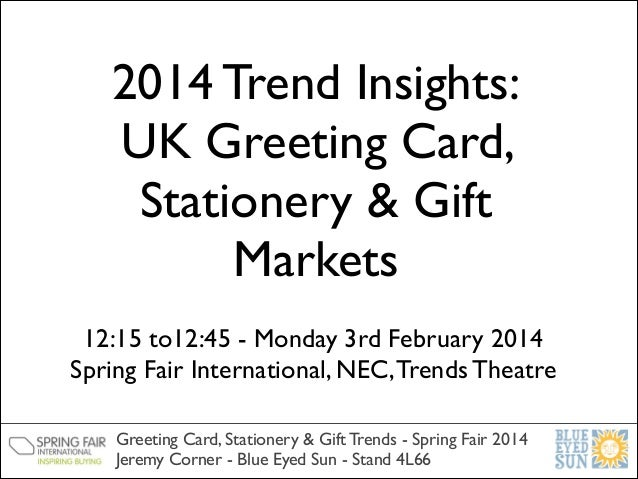 2014 Trend Insights: UK Greeting Card, Stationery & Gift Markets 12:15 to12:45 - Monday 3rd February 2014  Spring Fair In...