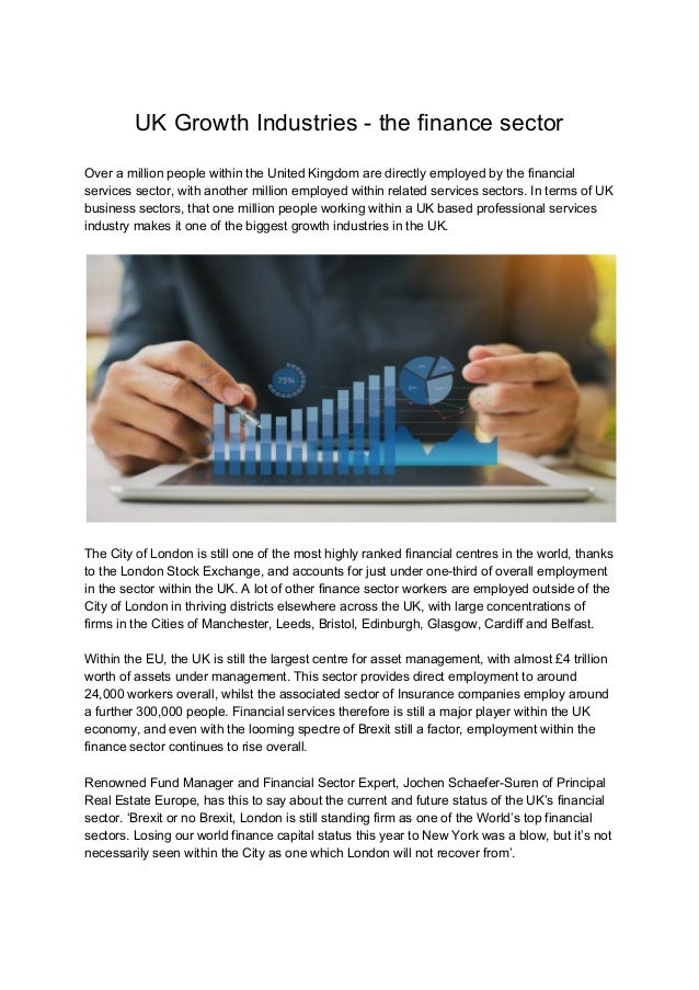 UK Growth Industries - the finance sector Over a million people within the United Kingdom are directly employed by the fin...