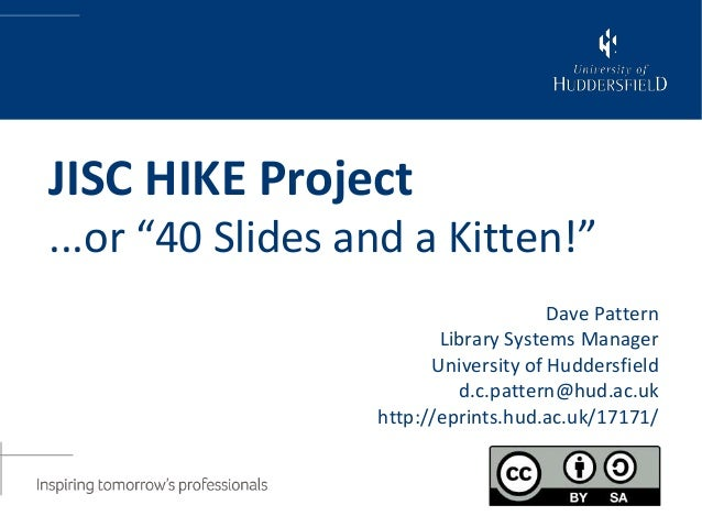 """JISC HIKE Project...or """"40 Slides and a Kitten!""""                                      Dave Pattern                        ..."""