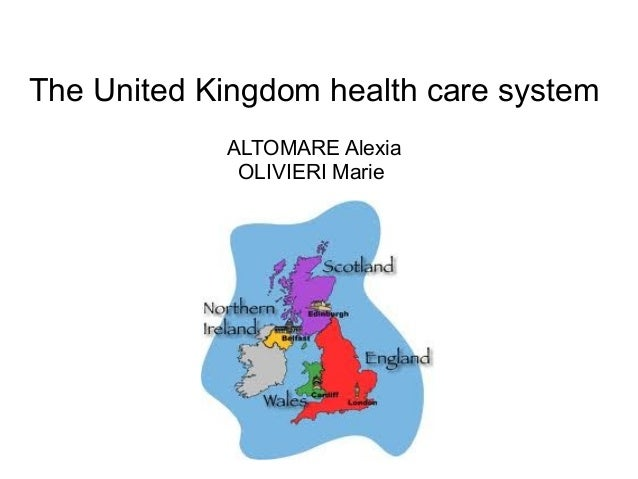 The United Kingdom health care system ALTOMARE Alexia OLIVIERI Marie