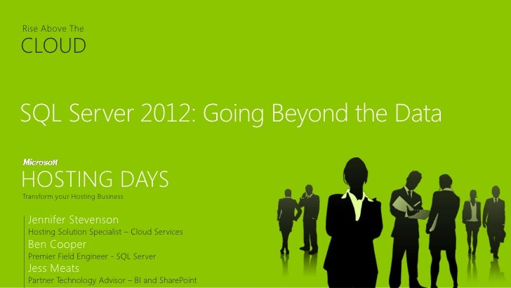 Rise Above TheRise Above The  CLOUDCLOUDSQL Server 2012: Going Beyond the DataHOSTING DAYSTransform your Hosting Business ...