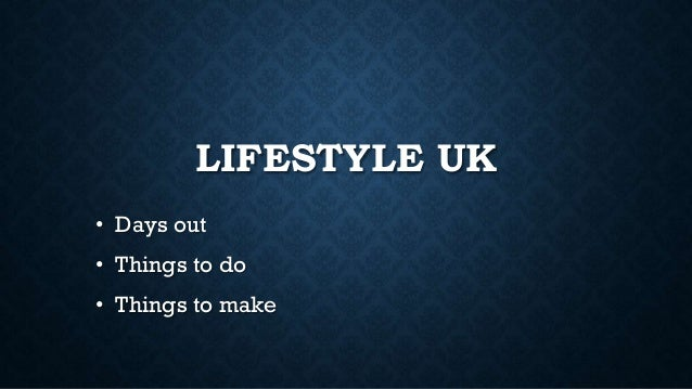 LIFESTYLE UK • Days out • Things to do • Things to make
