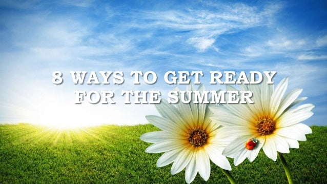 8 WAYS TO GET READY FOR THE SUMMER