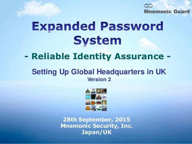 - Reliable Identity Assurance - 28th September, 2015 Mnemonic Security, Inc. Japan/UK Setting Up Global Headquarters in UK...
