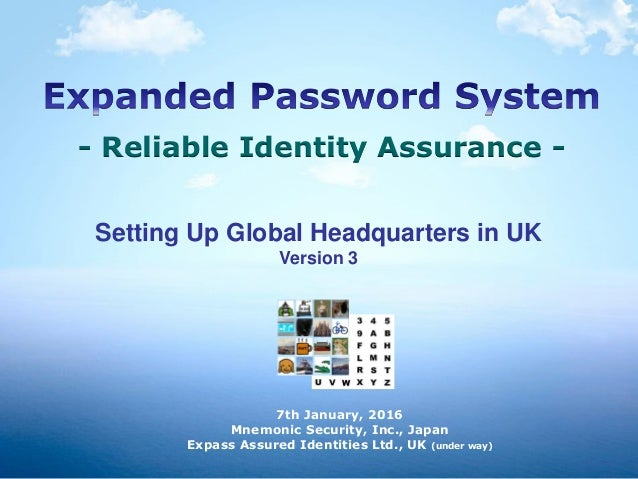 - Reliable Identity Assurance - 7th January, 2016 Mnemonic Security, Inc., Japan Expass Assured Identities Ltd., UK (under...
