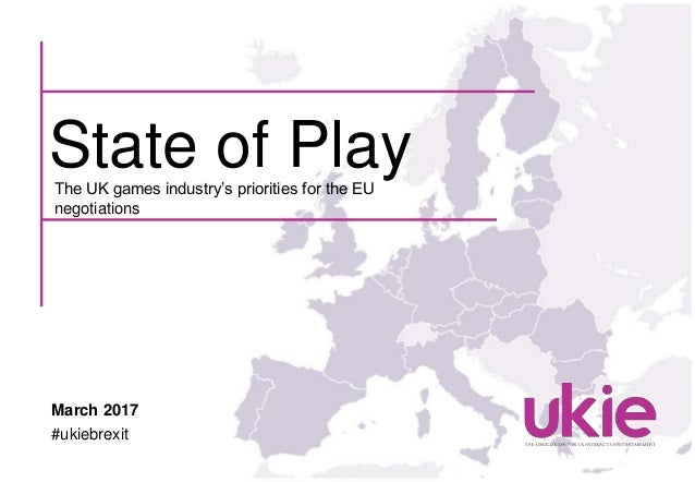 The UK games industry's priorities for the EU negotiations State of Play March 2017 #ukiebrexit