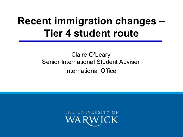 Recent immigration changes – Tier 4 student route<br />Claire O'LearySenior International Student Adviser<br />Internation...