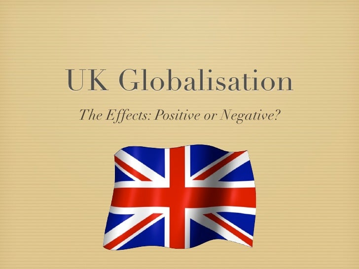 UK Globalisation The Effects: Positive or Negative?