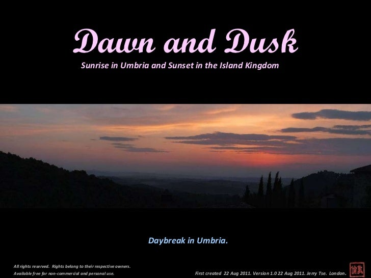 First created  22 Aug 2011. Version 1.0 22 Aug 2011. Jerry Tse.  London .  Dawn and Dusk Sunrise in Umbria and Sunset in t...