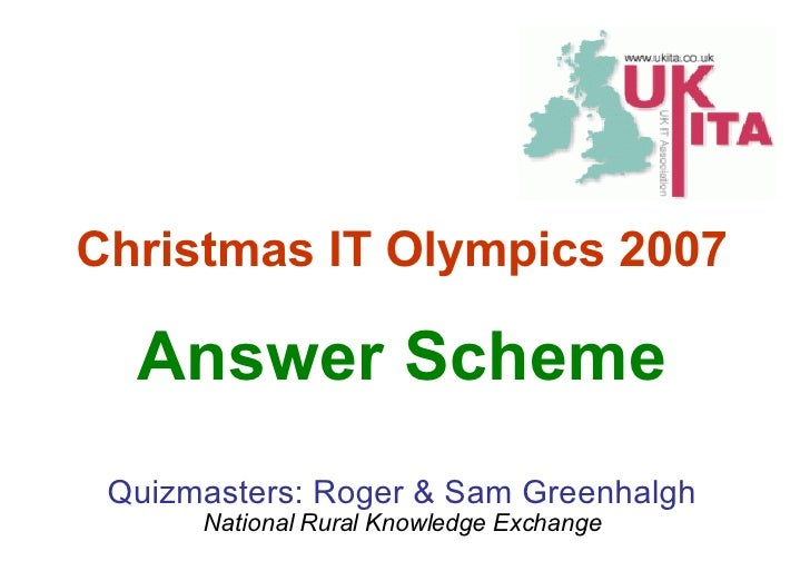 Answer Scheme Quizmasters: Roger & Sam Greenhalgh National Rural Knowledge Exchange Christmas IT Olympics 2007