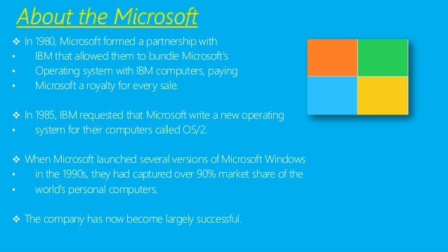 In 1980, Microsoft formed a partnership with  •IBM that allowed them to bundle Microsoft's  •Operating system with IBM co...