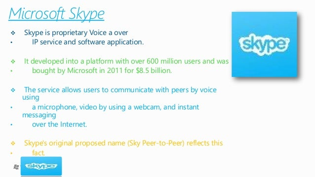 Microsoft Skype  Skypeis proprietary Voice a over  •IP service and software application.  It developed into a platform w...