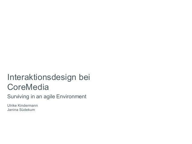 Interaktionsdesign beiCoreMediaSurviving in an agile EnvironmentUlrike KindermannJanina Südekum