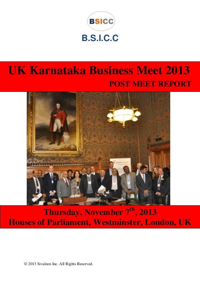 © 2013 Sivaleen Inc. All Rights Reserved. B.S.I.C.C UK Karnataka Business Meet 2013 POST MEET REPORT Thursday, November 7t...