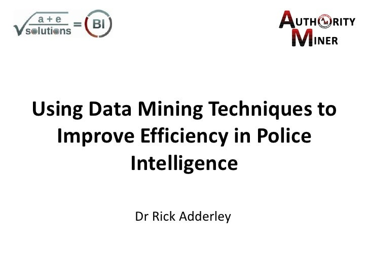 Using Data Mining Techniques to Improve Efficiency in Police Intelligence<br />Dr Rick Adderley<br />