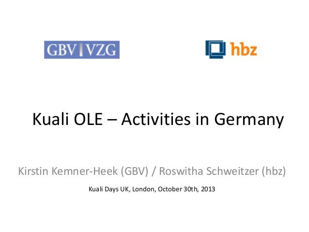 Kuali OLE – Activities in Germany Kirstin Kemner-Heek (GBV) / Roswitha Schweitzer (hbz) Kuali Days UK, London, October 30t...