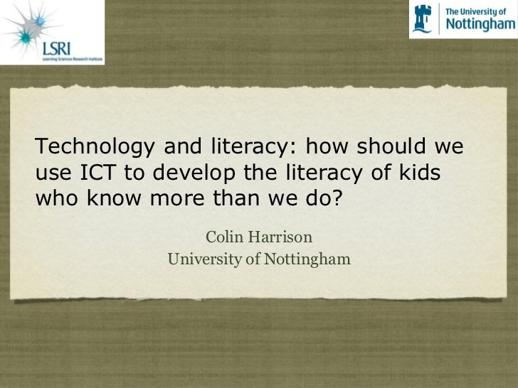 Technology and literacy: how should we use ICT to develop the literacy of kids who know more than we do? <ul><li>Colin Har...