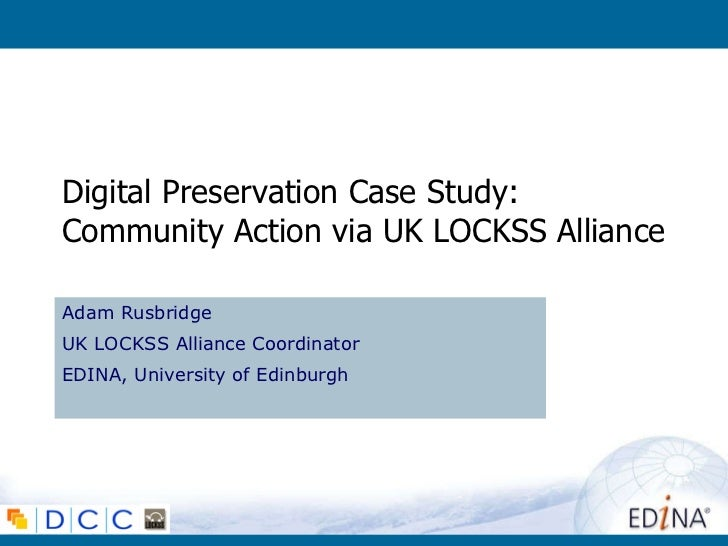 Digital Preservation Case Study:  Community Action via UK LOCKSS Alliance Adam Rusbridge UK LOCKSS Alliance Coordinator ED...